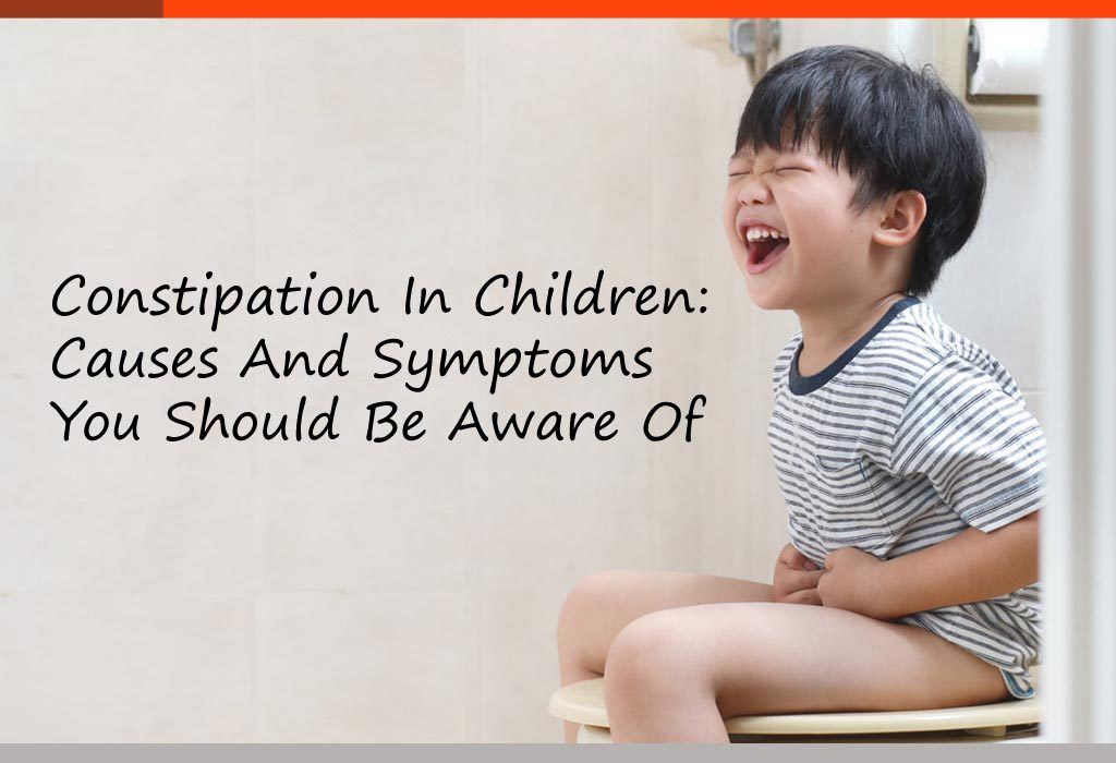 Constipation In Children: 11 Causes And 8 Symptoms You Should Be Aware Of