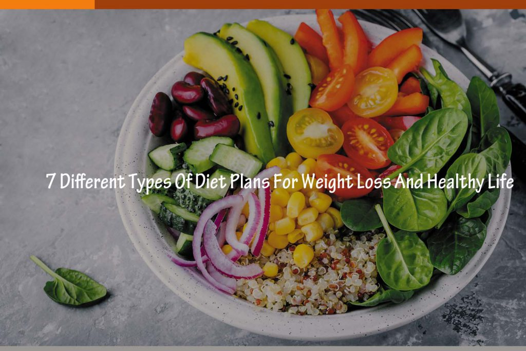 7 Different Types Of Diet Plans For Weight Loss And Healthy Life