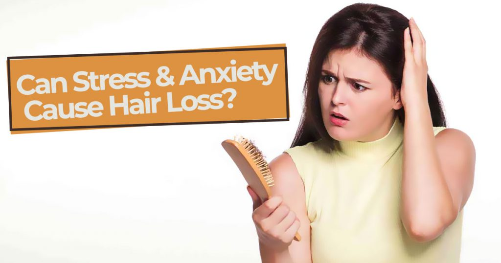 Can Stress & Anxiety Cause Hair Loss?