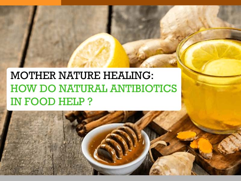 Mother nature healing: how do natural antibiotics in food help ?