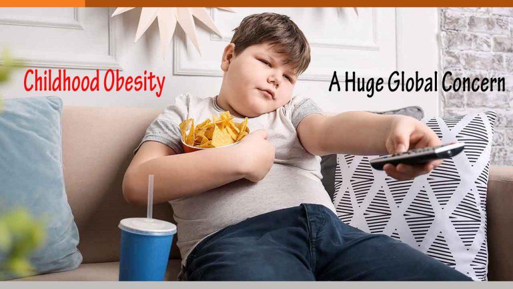 Childhood Obesity – A Huge Global Concern