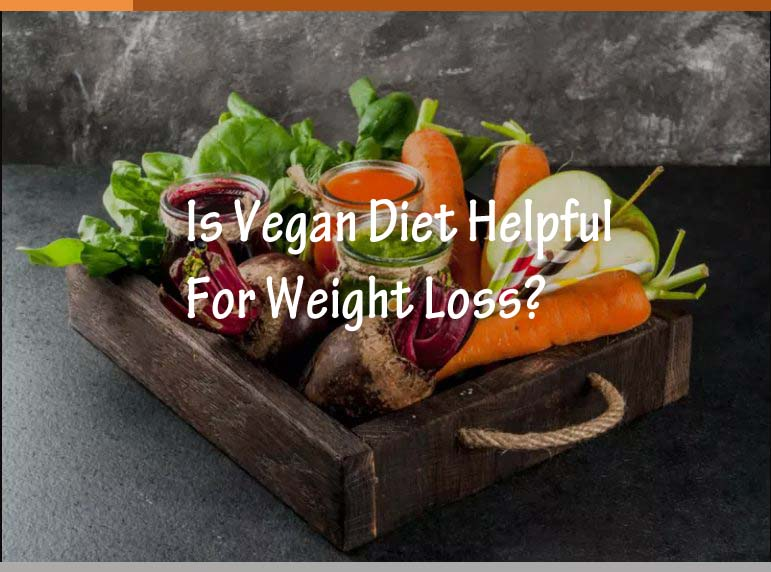 Is Vegan Diet Helpful For Weight Loss?