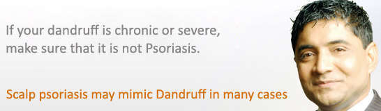 If your dandruff is chronic or severe make sure it is not Psoriasis