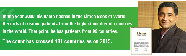 In the year 2000, his name flashed in the Limca Book of World Records of treating patients from the highest number of countries in the world. That point, he has patients from 99 countries.  The count has crossed 181 countries as on 2015.