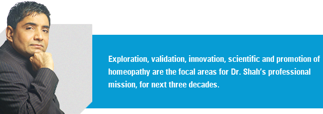 Exploration, validation, innovation, scientific and promotion of homeopathy are the focal areas for Dr. Shah's professional mission, for next three decades.