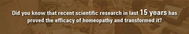 Did you know that recent scientific research in last 15 years has proved the efficacy of homeopathy and transformed it?